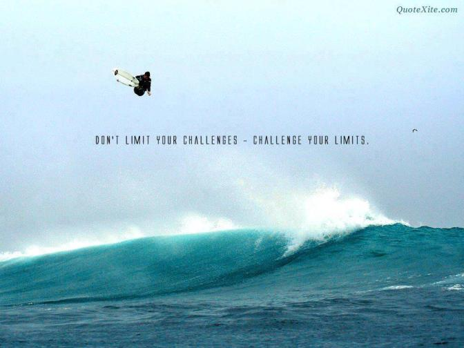 Don't Limit Your Challenges – Challenge Your Limits